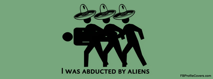 Abducted by Aliens Facebook Timeline Cover