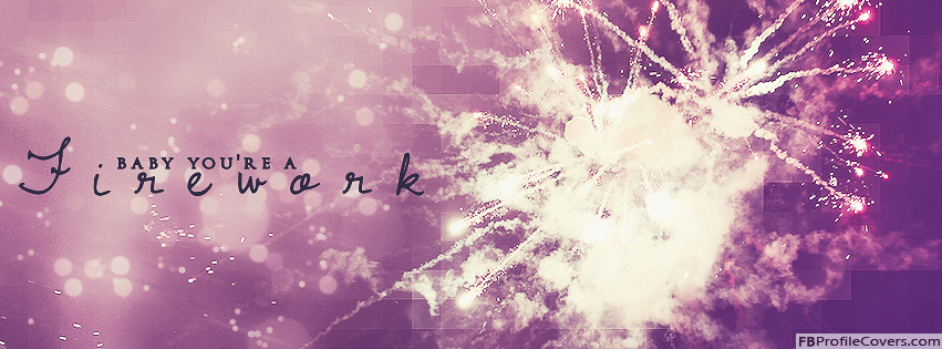 Baby You're A Firework Facebook Timeline Cover Picture