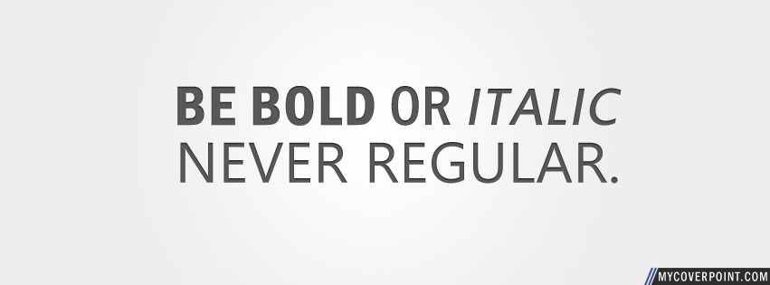 Be Bold Or Italic Facebook Cover