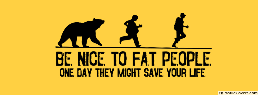 Be Nice To Fat People Facebook Cover Picture