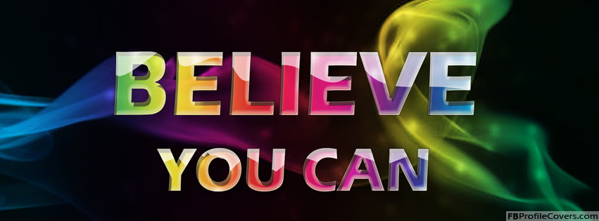 Believe You Can Facebook Cover For Timeline Profile