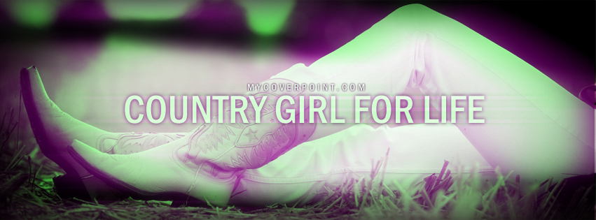 Country Girl For Life Facebook Cover Facebook Timeline Cover