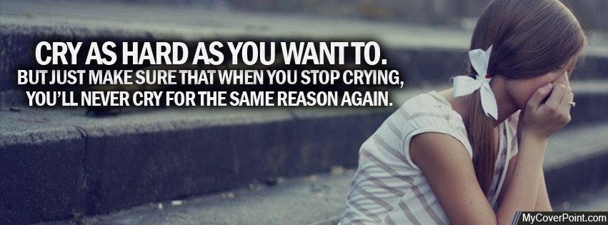 Cry As Hard As You Want To Facebook Cover