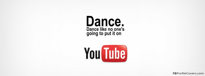 Dance Like No One Is Going To Put It On YouTube Facebook Cover