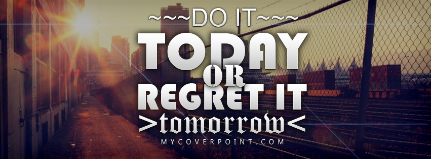 Do It Today Or Regret It Tomorrow FB Cover