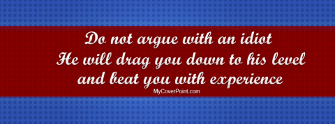 Do Not Argue With An Idiot