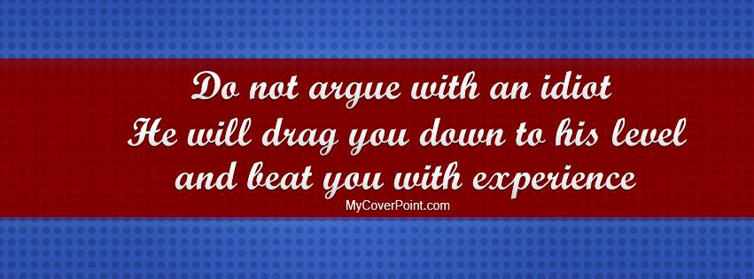 Do Not Argue With An Idiot Facebook Cover