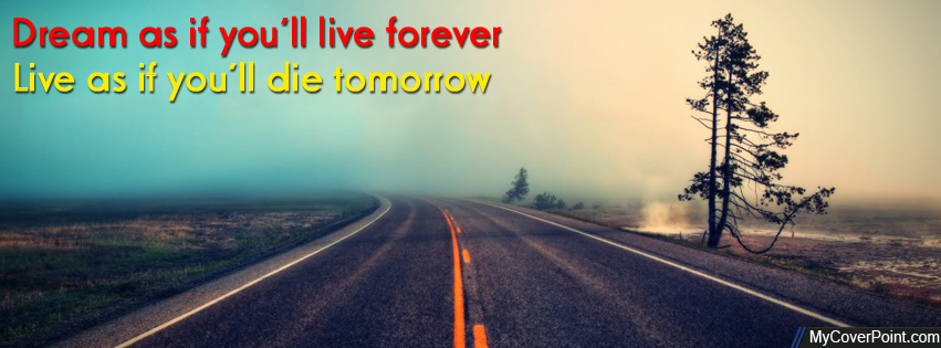 Dream As If You'll Live Forever Facebook Timeline Cover
