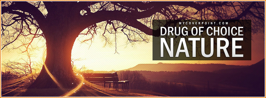 Drug Of Choice Nature Facebook Cover