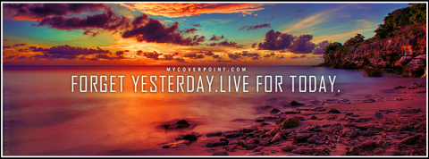 Forget Yesterday Live For Today