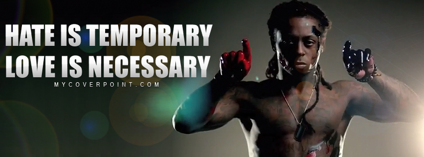 Hate Is Temporary Lil Wayne Facebook Cover