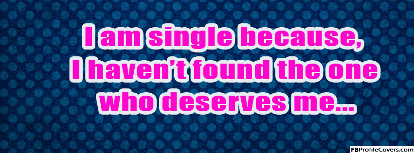 I Am Single Because Facebook Cover Picture
