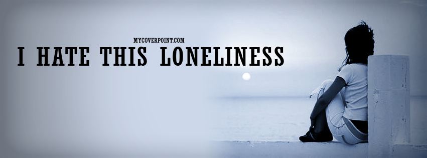 I Hate Loneliness Facebook Cover