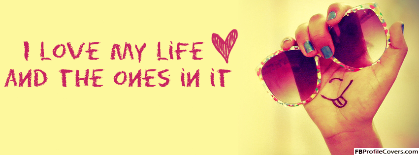 I Love My Life Facebook Cover Sunglasses
