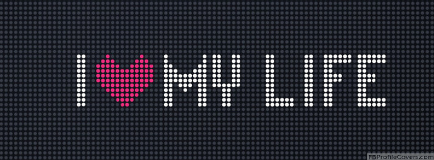 I Love My Life Facebook Timeline Cover