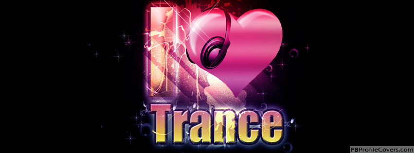 I Love Trance Music Facebook Timeline Profile Cover Banner Photo