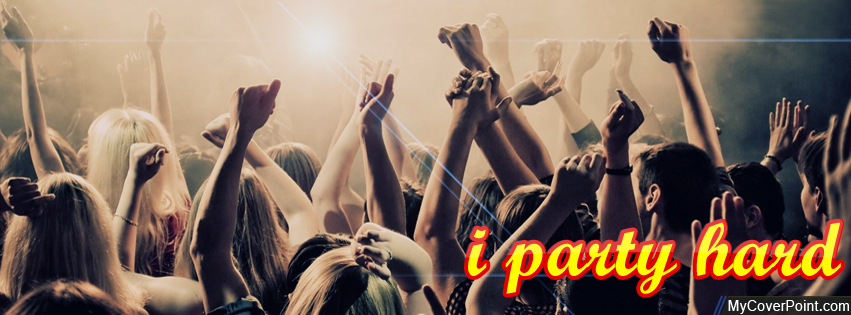 I Party Hard Facebook Cover