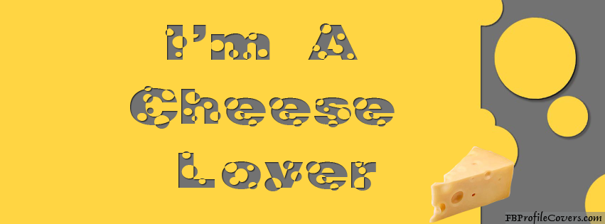 I'm A Cheese Lover Facebook Timeline Cover