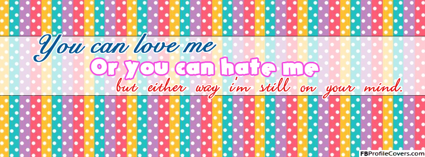 Love Me Or Hate Me FB Timeline Cover