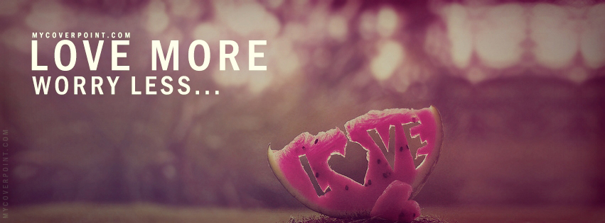 Love More Worry Less Facebook Cover