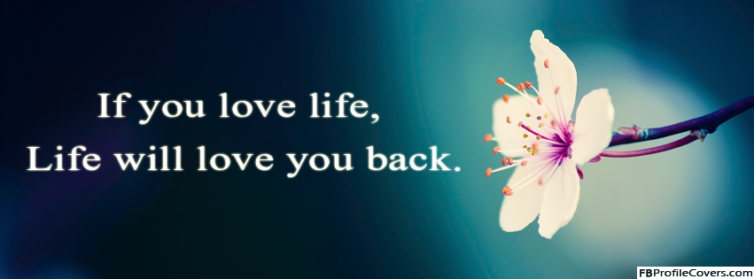 Love The Life Facebook Timeline Profile Cover  Picture