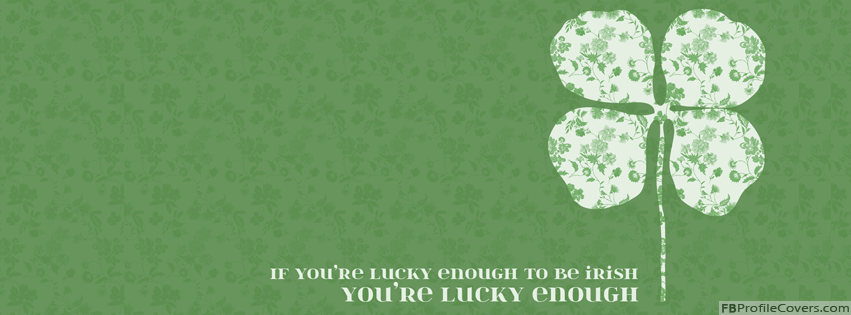 Lucky Enough To Be Irish Facebook Cover For Timeline