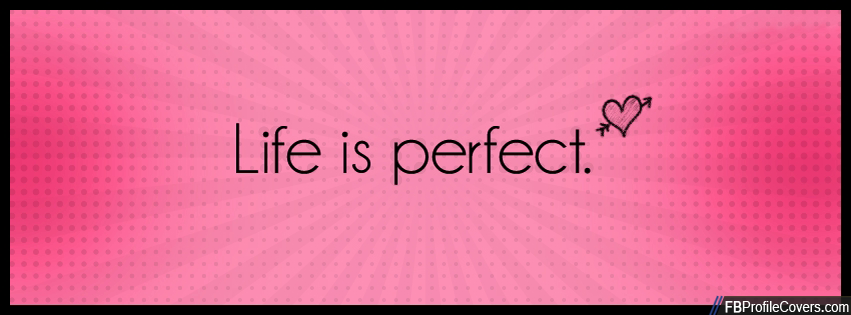 Life Is Perfect Facebook Cover