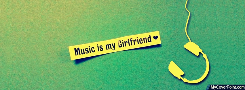 Music Is My Girlfriend Facebook Cover - Facebook Timeline ...