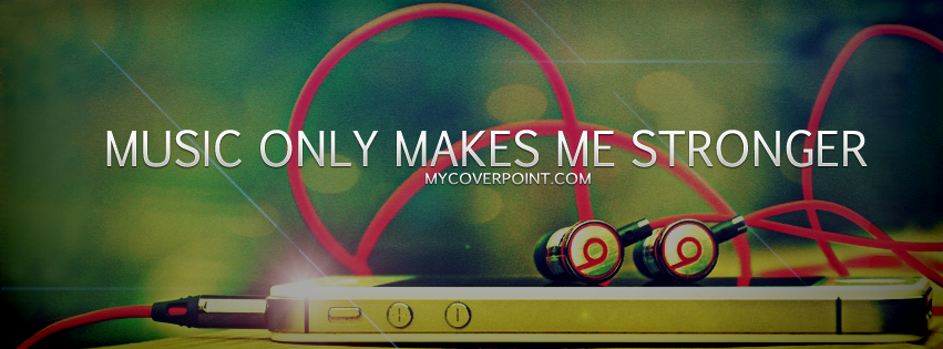 Music Only Makes Me Stronger Facebook Cover