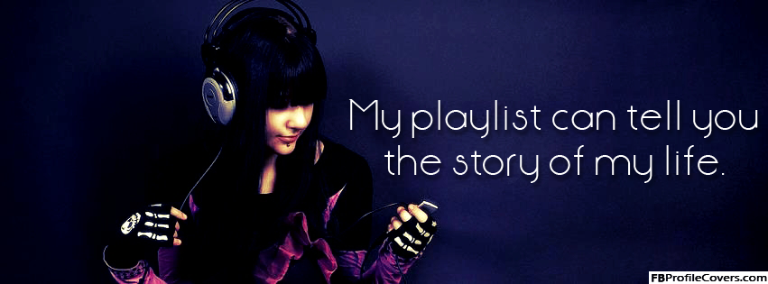 My Playlist Can Tell The Story Of My Life Facebook Cover