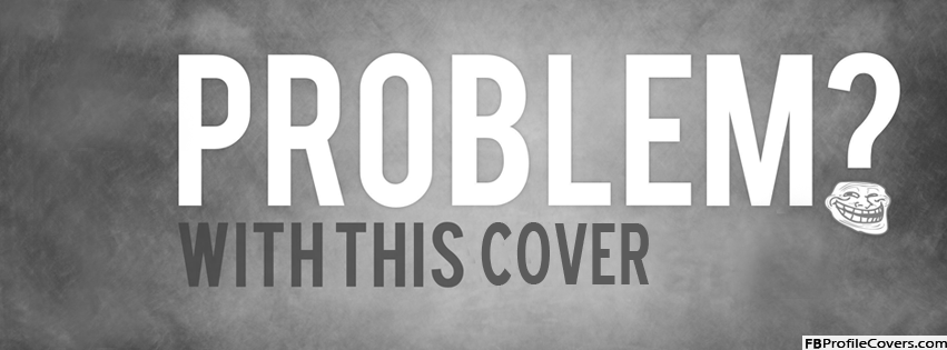 Problem With This Cover Meme FB Timeline Cover Picture