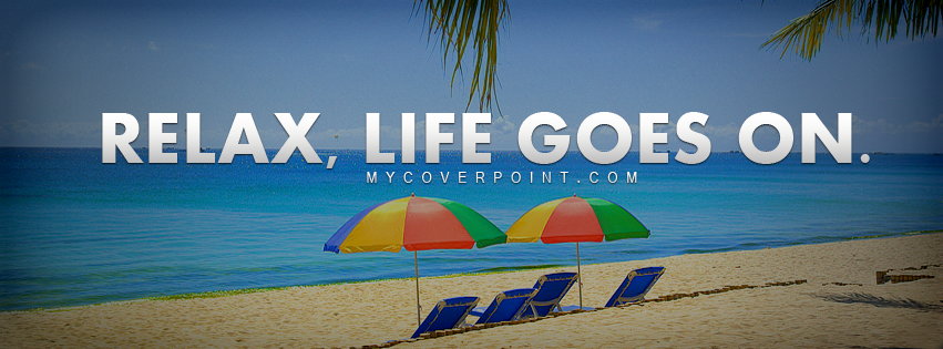 Relax Life Goes On FB Timeline Cover - Facebook Timeline Cover