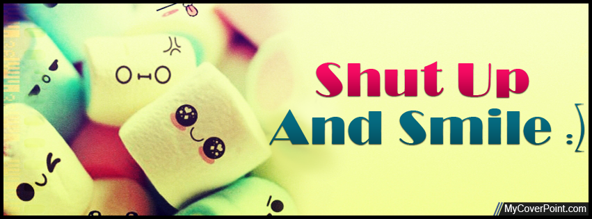 Shut Up And Smile Facebook Cover