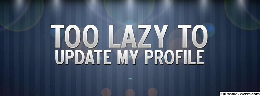 Too Lazy To Update My Profile Timeline Cover