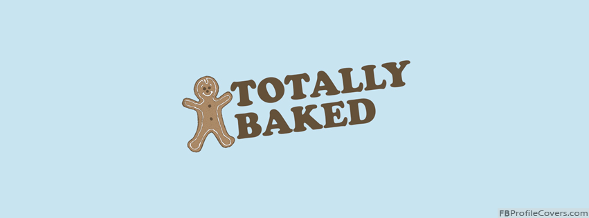 Totally Baked Facebook Timeline Profile Cover Photo FB covers for timeline