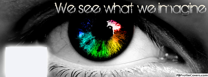 We See What We Imagine Facebook Timeline Cover