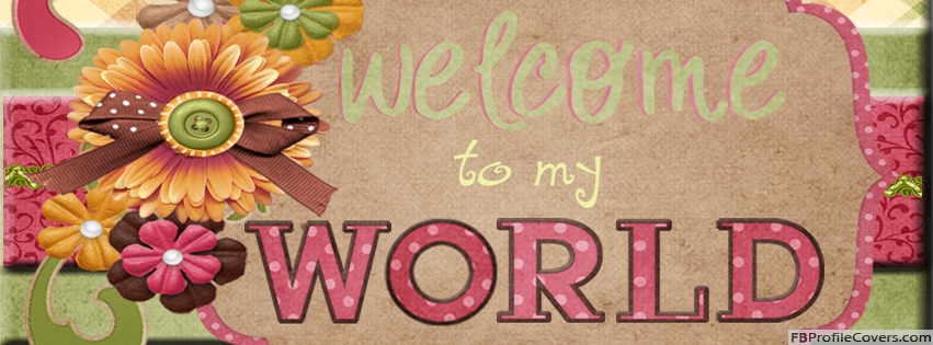 Welcome To My World Facebook Timeline Cover Image