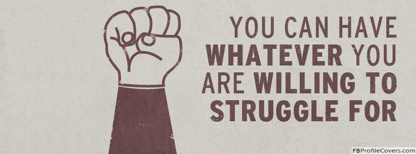 You Can Have Whatever You Are Willing To Struggle For Facebook Cover