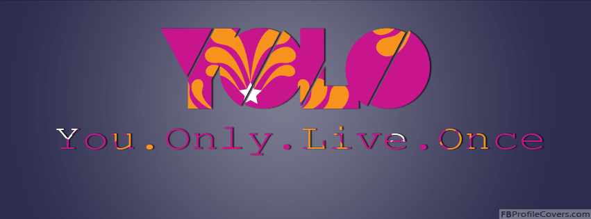You Only Live Once YOLO Facebook Timeline Cover Photo FB Timeline Profile Covers