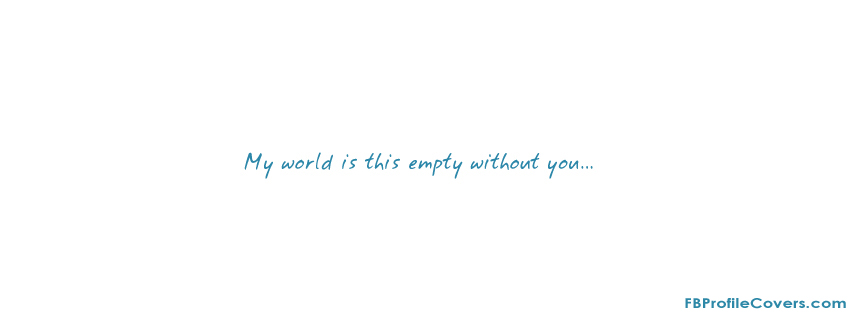 my world is empty facebook profile cover